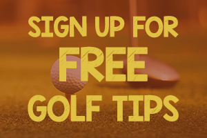 Sign up for Free Golf Tips